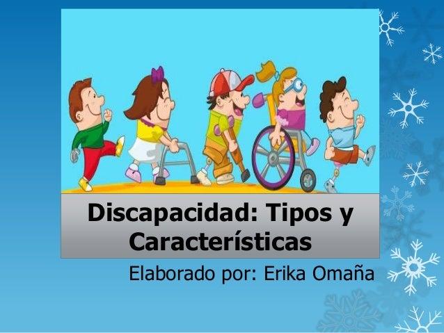 Discapacidad: Tipos y Características Elaborado por: Erika Omaña