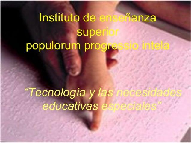 """Instituto de enseñanza superior populorum progressio intela """"Tecnología y las necesidades educativas especiales"""""""