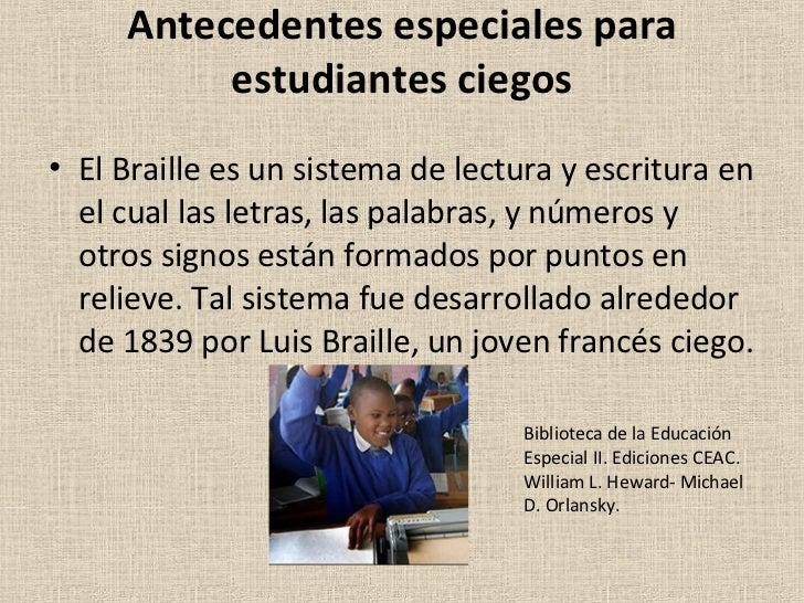 Antecedentes especiales para estudiantes ciegos <ul><li>El Braille es un sistema de lectura y escritura en el cual las let...
