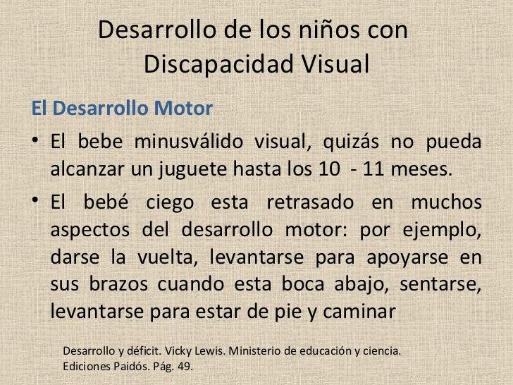 Desarrollo de los niños con  Discapacidad Visual <ul><li>El Desarrollo Motor </li></ul><ul><li>El bebe minusválido visual,...