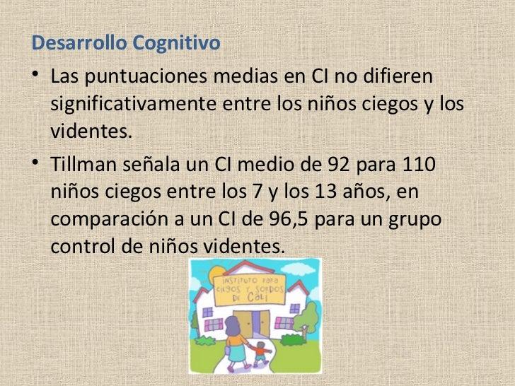 <ul><li>Desarrollo Cognitivo </li></ul><ul><li>Las puntuaciones medias en CI no difieren significativamente entre los niño...