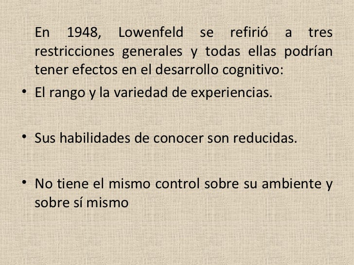 <ul><li>En 1948, Lowenfeld se refirió a tres restricciones generales y todas ellas podrían tener efectos en el desarrollo ...