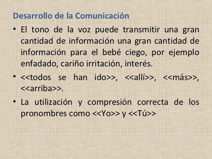 <ul><li>Desarrollo de la Comunicación </li></ul><ul><li>El tono de la voz puede transmitir una gran cantidad de informació...