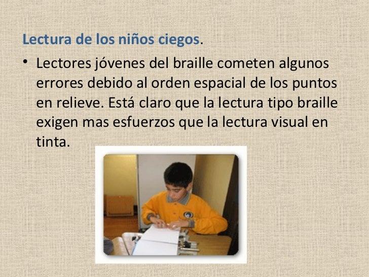 <ul><li>Lectura de los niños ciegos . </li></ul><ul><li>Lectores jóvenes del braille cometen algunos errores debido al ord...