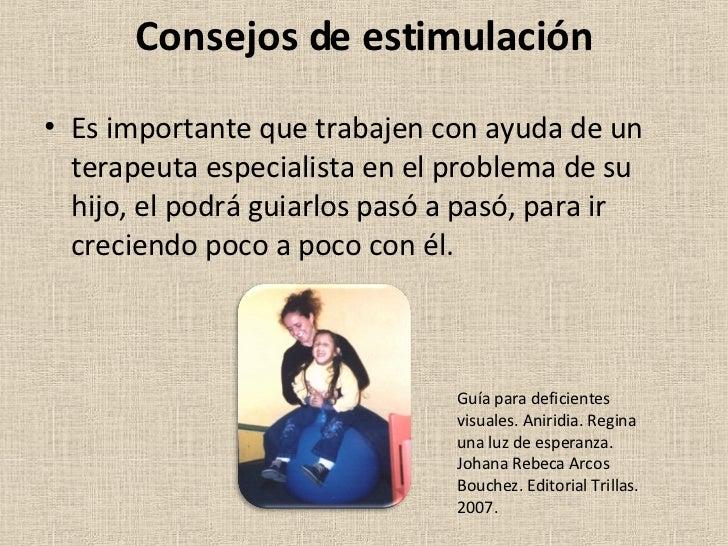 Consejos de estimulación <ul><li>Es importante que trabajen con ayuda de un terapeuta especialista en el problema de su hi...