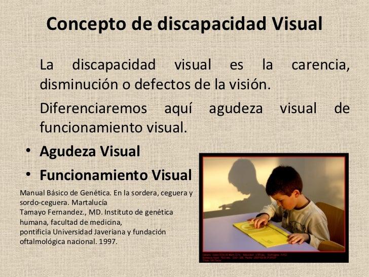 Concepto de discapacidad Visual <ul><li>La discapacidad visual es la carencia, disminución o defectos de la visión. </li><...