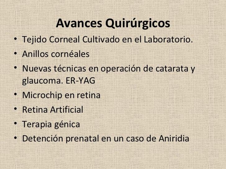 <ul><li>Avances Quirúrgicos </li></ul><ul><li>Tejido Corneal Cultivado en el Laboratorio. </li></ul><ul><li>Anillos cornéa...