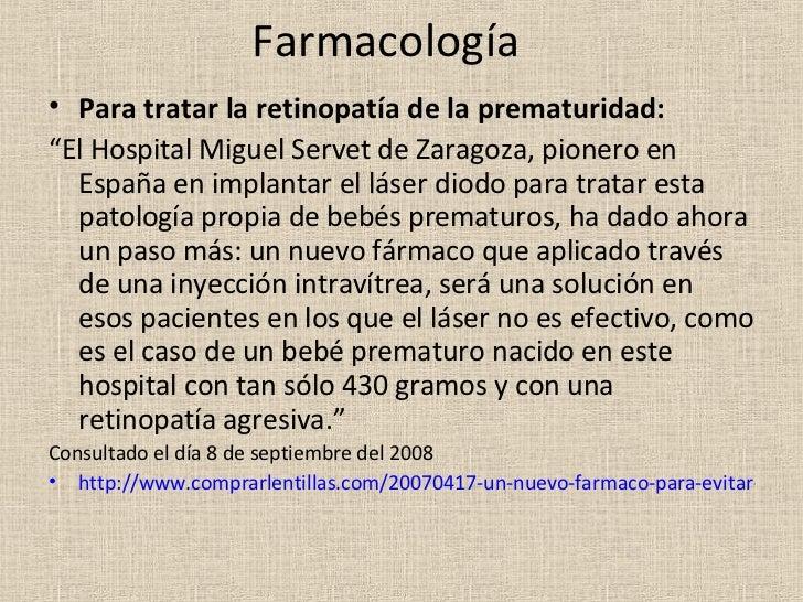 """Farmacología <ul><li>Para tratar la retinopatía de la prematuridad: </li></ul><ul><li>"""" El Hospital Miguel Servet de Zarag..."""