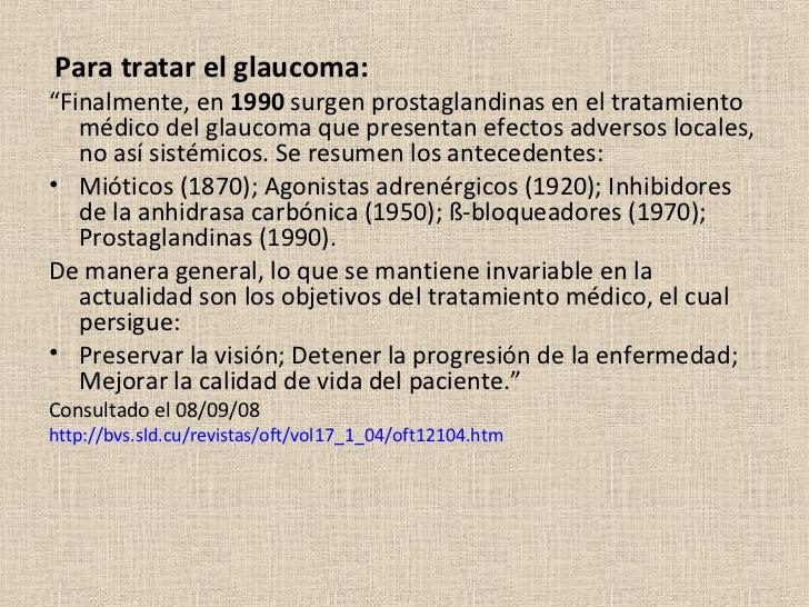 """<ul><li>Para tratar el glaucoma: </li></ul><ul><li>"""" Finalmente, en  1990  surgen prostaglandinas en el tratamiento médico..."""