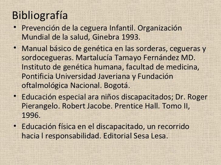 Bibliografía <ul><li>Prevención de la ceguera Infantil. Organización Mundial de la salud, Ginebra 1993. </li></ul><ul><li>...