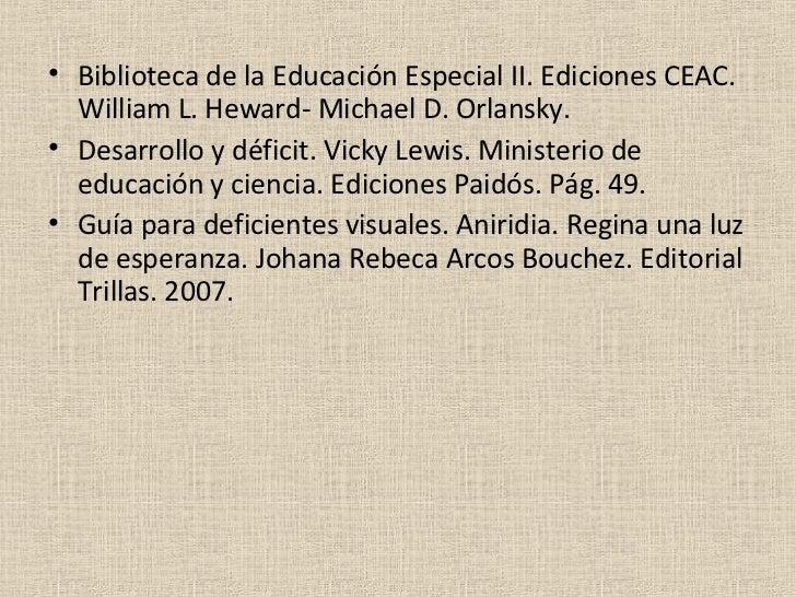 <ul><li>Biblioteca de la Educación Especial II.  Ediciones CEAC. William L. Heward- Michael D. Orlansky. </li></ul><ul><li...