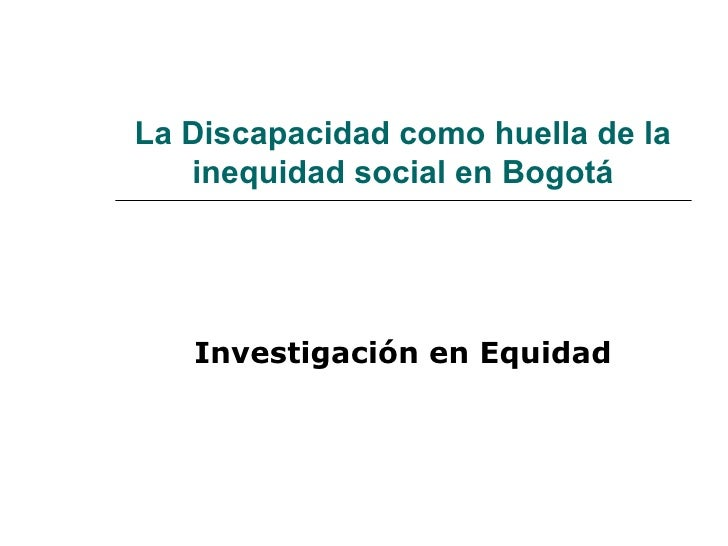 La Discapacidad como huella de la inequidad social en Bogotá Investigación en Equidad
