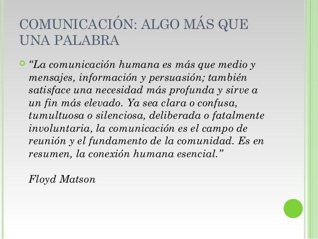 """COMUNICACIÓN: ALGO MÁS QUE UNA PALABRA  """"La comunicación humana es más que medio y mensajes, información y persuasión; ta..."""