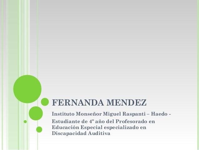 FERNANDA MENDEZ Instituto Monseñor Miguel Raspanti – Haedo - Estudiante de 4º año del Profesorado en Educación Especial es...