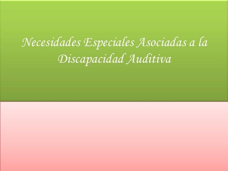 Necesidades Especiales Asociadas a la       Discapacidad Auditiva