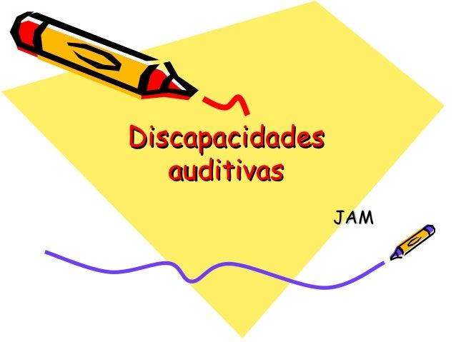 Discapacidades   auditivas                 JAM
