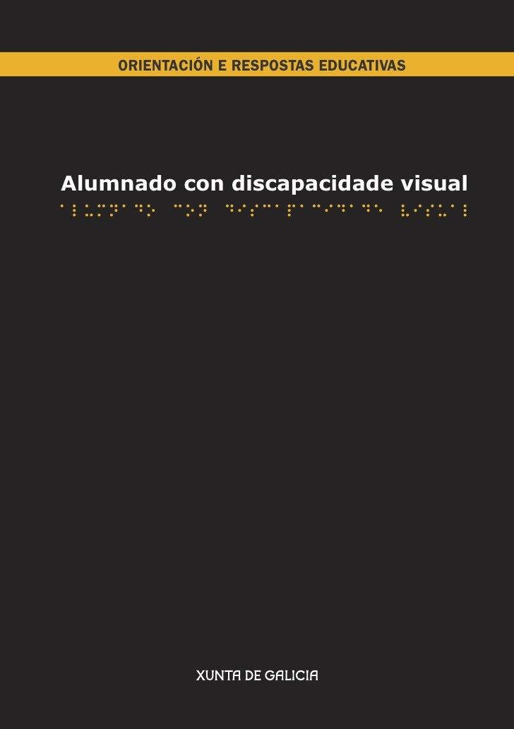 ORIENTACIÓN E RESPOSTAS EDUCATIVAS     Alumnado con discapacidade visual Alumnado con discapacidade visual