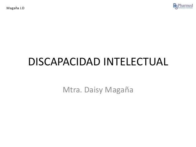 Magaña J.D  DISCAPACIDAD INTELECTUAL Mtra. Daisy Magaña