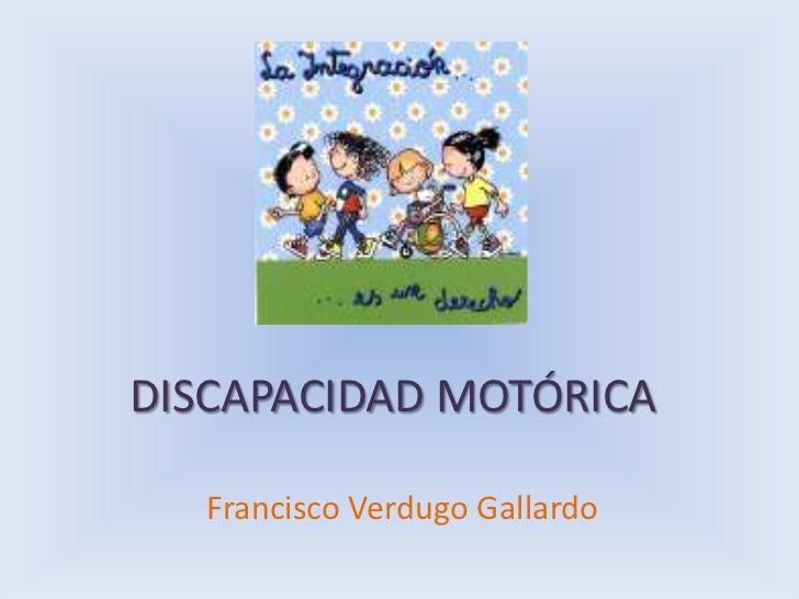 DISCAPACIDAD MOTÓRICA<br />Francisco Verdugo Gallardo<br />