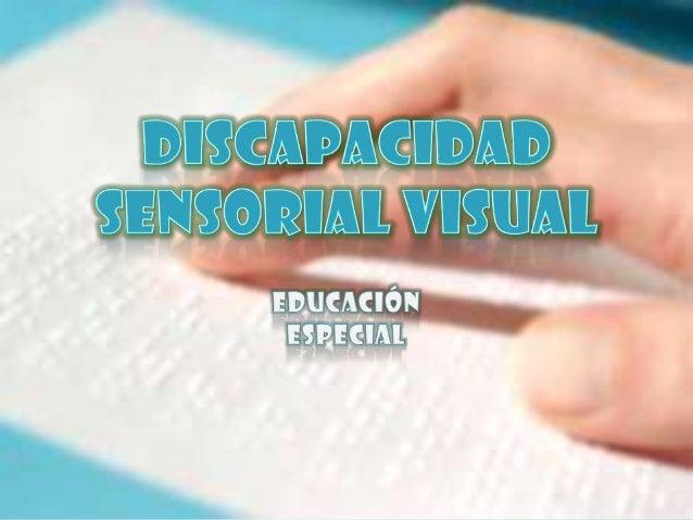 Oscuridad total – Problemas visuales severos.Ceguera: es una deficiencia sensorialque se caracteriza porque las personasqu...