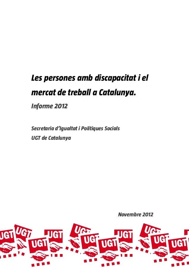 Les persones amb discapacitat i el    mercat de treball a Catalunya.    Informe 2012    Secretaria d'Igualtat ...