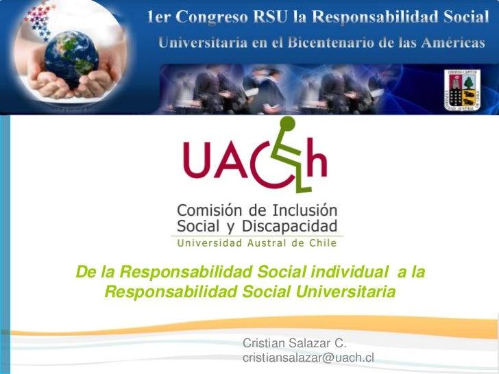De la Responsabilidad Social individual a la    Responsabilidad Social Universitaria                     Cristian Salazar ...