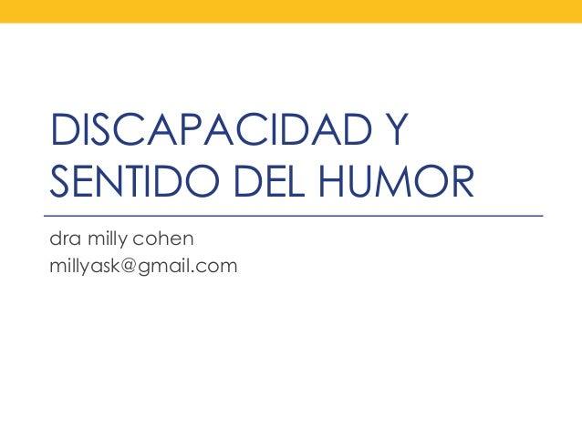 DISCAPACIDAD Y SENTIDO DEL HUMOR dra milly cohen millyask@gmail.com