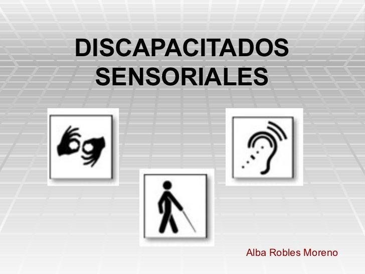 DISCAPACITADOS  SENSORIALES   Alba Robles Moreno
