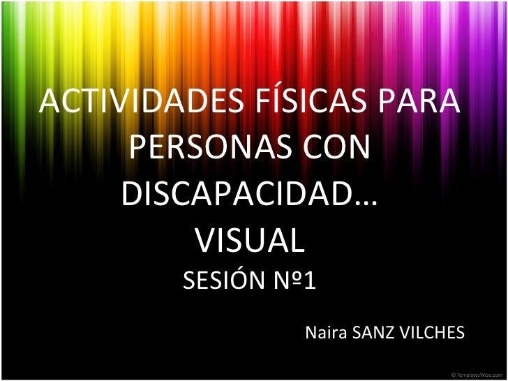 ACTIVIDADES FÍSICAS PARA PERSONAS CON DISCAPACIDAD… VISUAL SESIÓN Nº1 Naira SANZ VILCHES