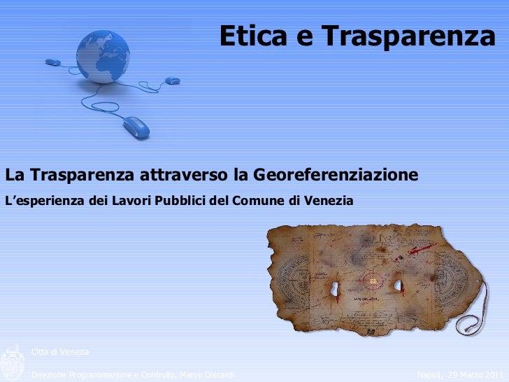 Etica e Trasparenza La Trasparenza attraverso la Georeferenziazione L'esperienza dei Lavori Pubblici del Comune di Venezia...