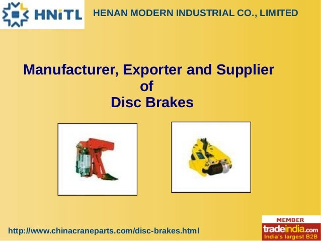 HENAN MODERN INDUSTRIAL CO., LIMITED http://www.chinacraneparts.com/disc-brakes.html Manufacturer, Exporter and Supplier o...