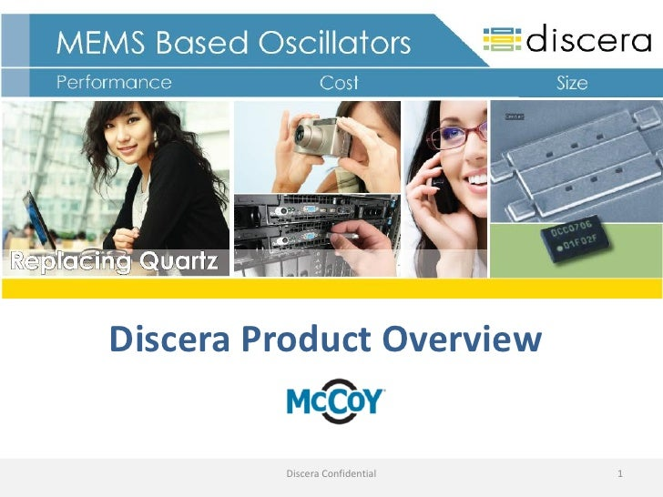 Discera Product Overview         Discera Confidential   1