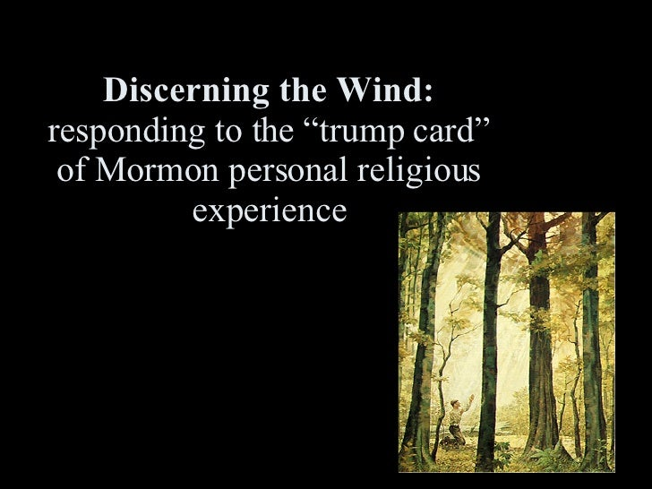 "Discerning the Wind: responding to the ""trump card"" of Mormon personal religious experience"