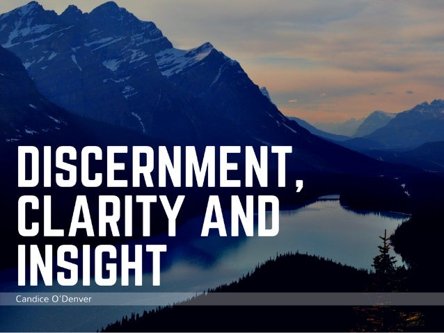 Discernment, Clarity and Insight