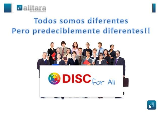 Qué es DISC? DISC es un lenguaje neutro universal que describe el comportamiento humano, no mide la inteligencia, los valo...