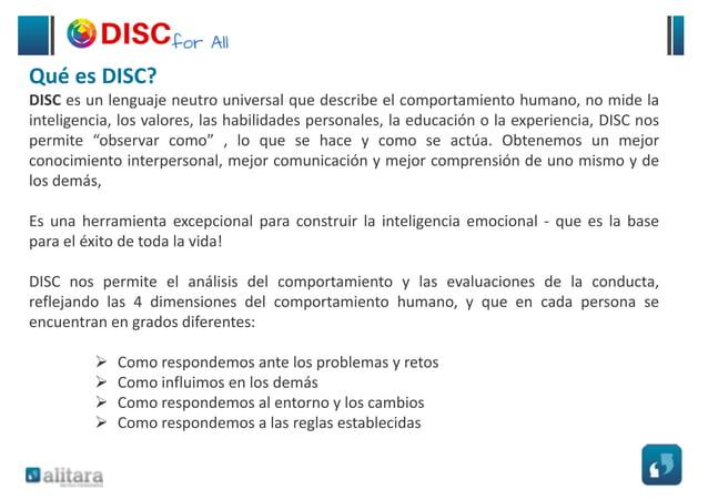 Estas 4 dimensiones del comportamiento humano son: D Dominancia I Influencia S Serenidad/Estabilidad C Cumplidor de las No...