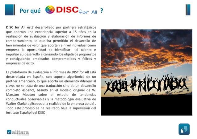 Qué me aporta DISC En definitiva DISC no es un test de evaluación, sino una herramienta para construir y desarrollar la co...