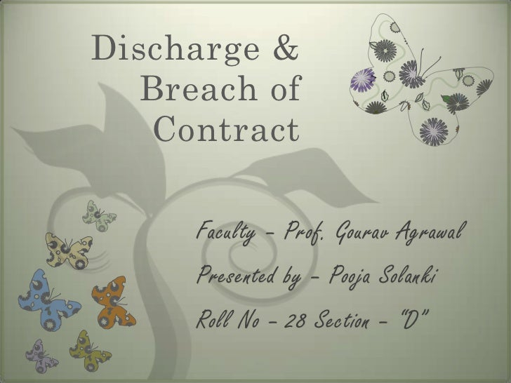 Discharge &   Breach of   Contract      Faculty – Prof. Gourav Agrawal      Presented by – Pooja Solanki      Roll No – 28...