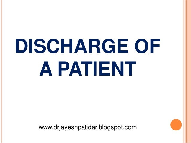DISCHARGE OFA PATIENTwww.drjayeshpatidar.blogspot.com