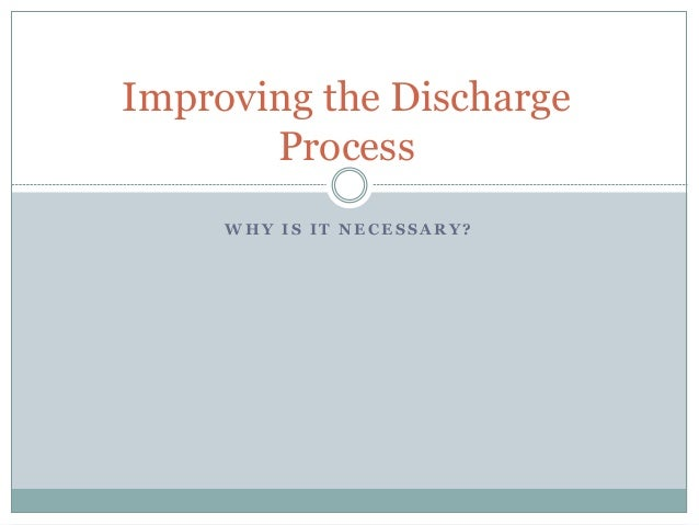 Improving the Discharge Process W H Y I S I T N E C E S S A R Y ?