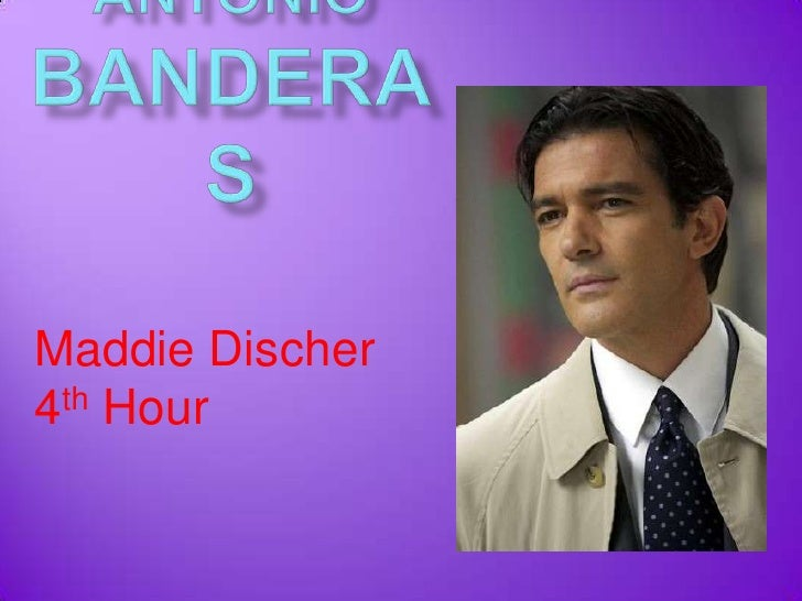 Antonio Banderas<br />Maddie Discher<br />4th Hour<br />