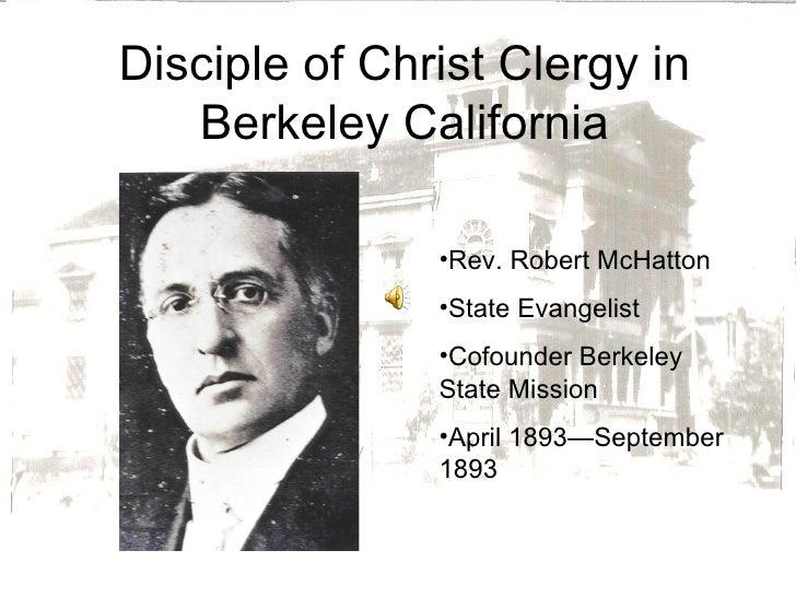 Disciple of Christ Clergy in Berkeley California <ul><li>Rev. Robert McHatton </li></ul><ul><li>State Evangelist </li></ul...