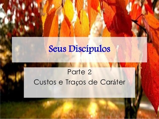 Seus Discípulos Parte 2 Custos e Traços de Caráter