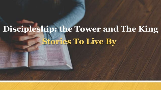 Discipleship: the Tower and The King Stories To Live By