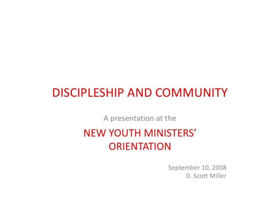 DISCIPLESHIP AND COMMUNITY DISCIPLESHIP AND COMMUNITY        A presentation at the          p     NEW YOUTH MINISTERS'    ...
