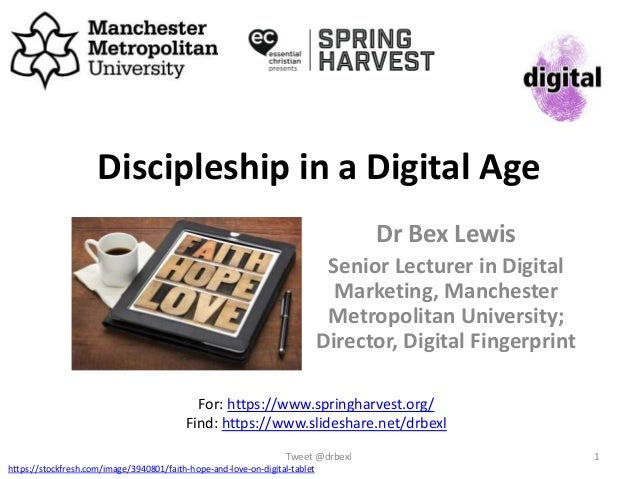 Discipleship in a Digital Age Dr Bex Lewis Senior Lecturer in Digital Marketing, Manchester Metropolitan University; Direc...