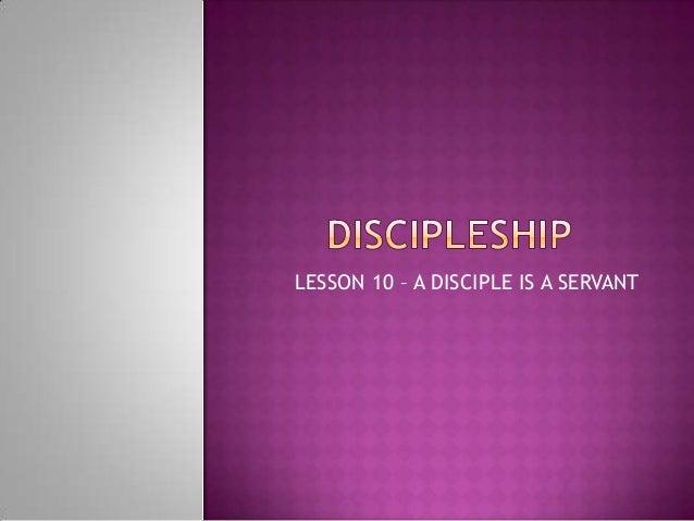 LESSON 10 – A DISCIPLE IS A SERVANT