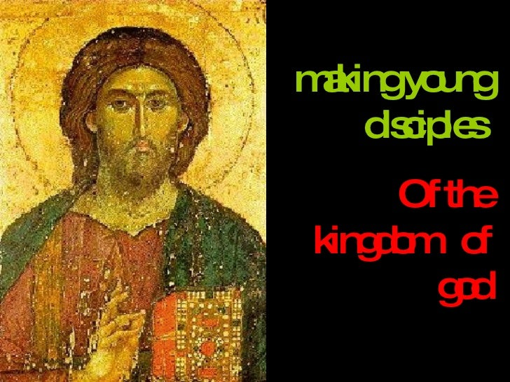 making young disciples  Of the kingdom  of god