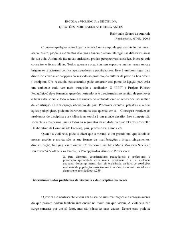 ESCOLA x VIOLÊNCIA x DISCIPLINA QUESTÕES NORTEADORAS E RELEVANTES  Raimundo Soares de Andrade Rondonópolis, MT 03/12/2013 ...