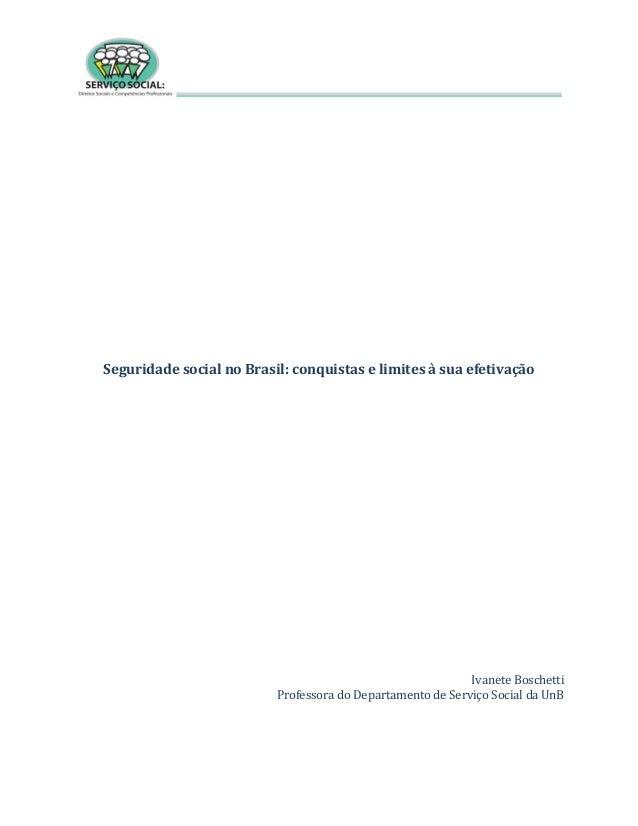 Seguridade social no Brasil: conquistas e limites à sua efetivação Ivanete Boschetti Professora do Departamento de Serviço...